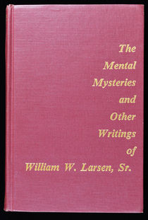 The Mental Mysteries and Other Writings of William W. Larsen, Sr. (Signed)