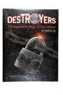 Destroyers: The Superlative Magic of Troy Hooser