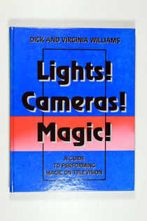 Lights! Cameras! Magic!: A Guide for Performing Magic on the Television