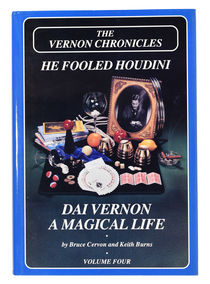 He Fooled Houdini: Dai Vernon, A Magical Life Volume Four