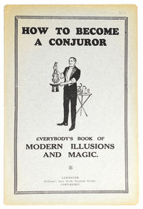 How to Become a Conjuror: Everybody's Book of Modern Illusions and Magic