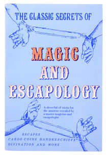 The Classic Secrets of Magic and Escapology