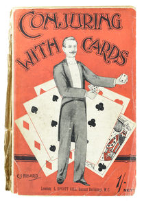 Conjuring with Cards: A Practical Treatise on How to Perform Modern Card Tricks
