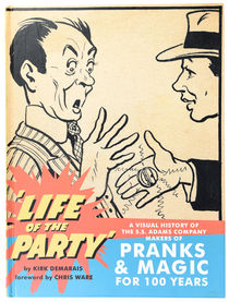 Life of the Party: A Visual History of the S. S. Adams Company Makers of Pranks & Magic for 100 Years
