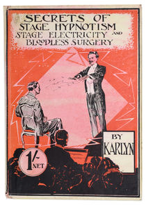 Secrets of Stage Hypnotism: Stage Electricity: And Bloodless Surgery